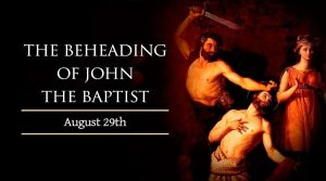 HOMILY FOR SATURDAY 21ST WEEK IN ORDINARY TIME (MEMORIAL OF THE BEHEADING OF ST JOHN THE BAPTIS)