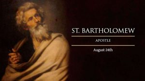 HOMILY FOR MONDAY THE TWENTY-FIRST WEEK IN ORDINARY TIME (Feast of St Bartholomew The Apostle, August 24,2020)