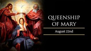 HOMILY FOR SATURDAY THE TWENTIETH WEEK IN ORDINARY TIME YEAR A (Memorial of The Queenship of Mary)