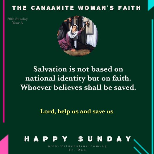 HOMILY FOR THE TWENTIETH SUNDAY IN ORDINARY TIME YEAR A, (AUGUST 16, 2020)
