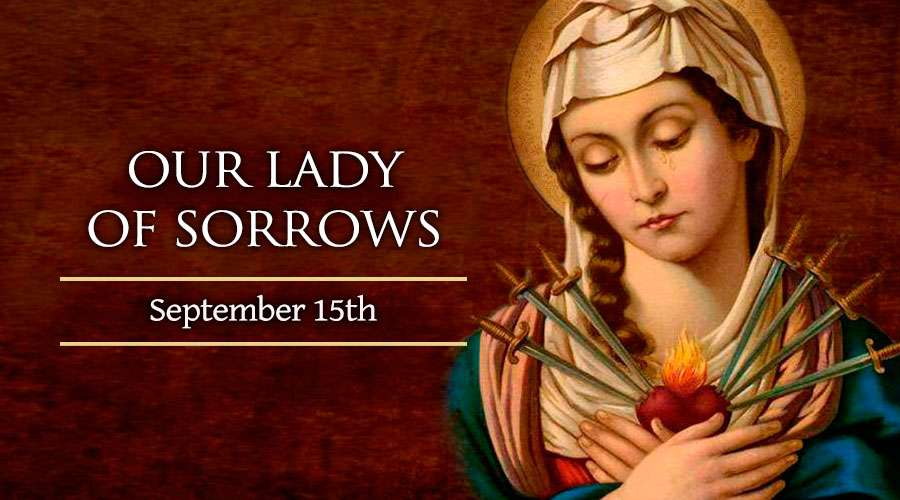 HOMILY FOR THE MEMORIAL OF OUR LADY OF SORROWS