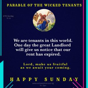 HOMILY FOR THE TWENTY-SEVENTH SUNDAY IN ORDINARY TIME, YEAR A (OCTOBER 4, 2020)
