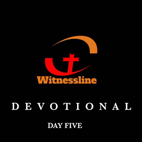 WITNESSLINE DEVOTIONAL: DAY FIVE