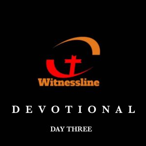 WITNESSLINE DEVOTIONAL: DAY 3