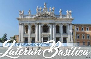 HOMILY FOR MONDAY: THE FEAST OF THE DEDICATION OF THE LATERAN BASILICA (9/11/2020)