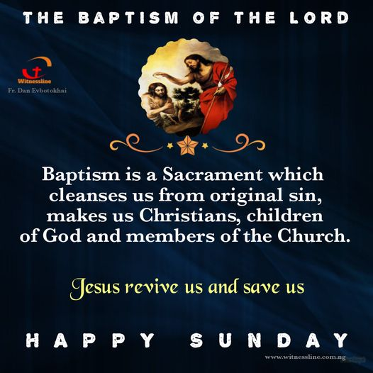 HOMILY FOR THE BAPTISM OF THE LORD – THE FIRST SUNDAY IN ORDINARY TIME YEAR B