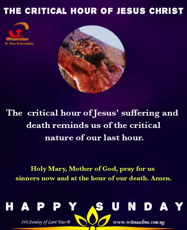 HOMILY FOR THE FIFTH SUNDAY OF LENT -YEAR B (21ST MARCH., 2021)