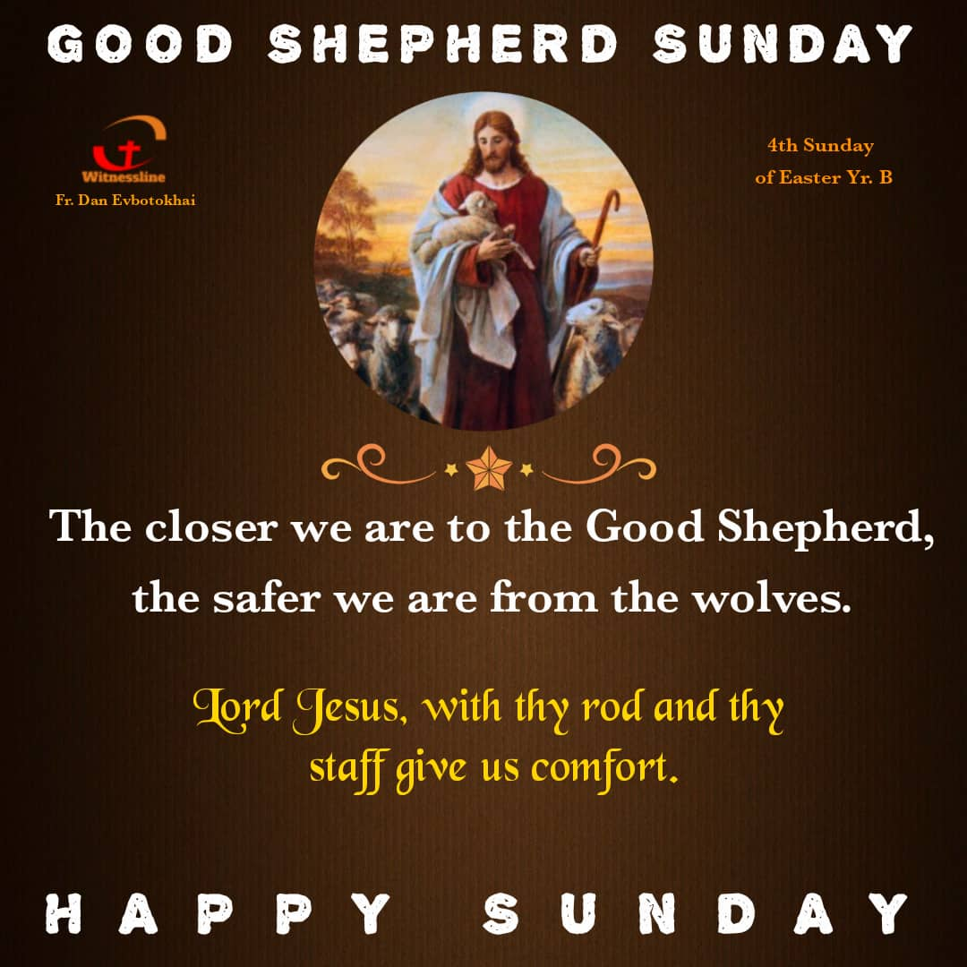 HOMILY ON THE FOURTH SUNDAY OF EASTER – YEAR B (GOOD SHEPHERD SUNDAY- APRIL 25, 2021)