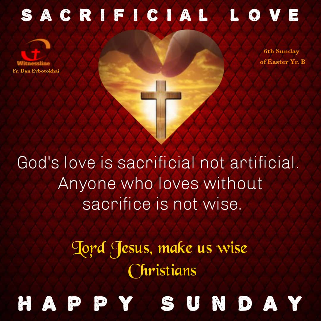 HOMILY FOR THE SIXTH SUNDAY OF EASTER YEAR B (9/5/2021)