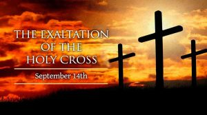 HOMILY FOR THE FEAST OF THE EXALTATION OF THE HOLY CROSS (14/9/2021)