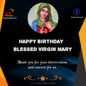 HOMILY FOR THE FEAST OF THE BIRTHDAY OF THE BLESSED VIRGIN MARY (8/9/2021)
